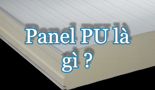 Panel PU là gì? Cấu tạo và ứng dụng của Panel PU